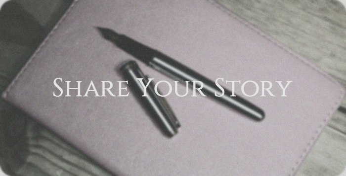 Do You Have A Story You Would Like To Share?