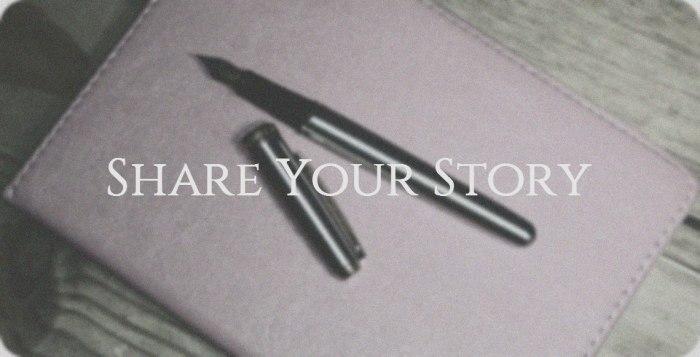 Do You Have A Story You Would Like ToShare?